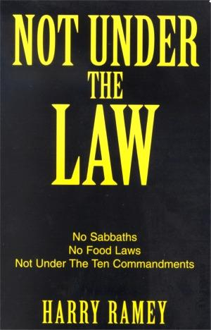 Not Under the Law by Harry Ramey