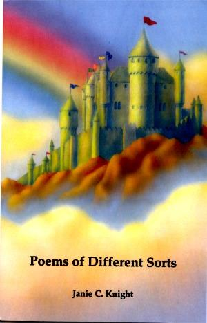 Poems of Different Sorts By Janie C. Knight