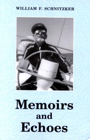 MEMOIRS and ECHOES by Dr. William F. Schnitzker